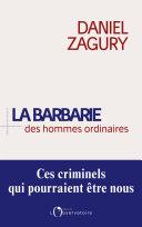 La Barbarie des hommes ordinaires. Ces criminels qui pourraient être nous