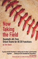 Now Taking the Field  Baseball s All Time Dream Teams for All 30 Franchises