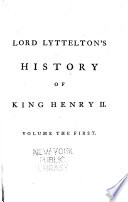 The history of the life of King Henry the Second, and the age in which he lived, in five books: to which is prefixed a history of the revolutions of England from the death of Edward the Confessor to the birth of Henry the Second