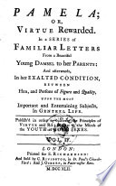 Pamela   Or  Virtue Rewarded  In a Series of Familiae Letters From A Beautiful Young Damsel  To her Parents