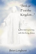 Seek Ye First the Kingdom: One Man's Journey with the Living ...
