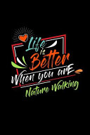 Life Is Better When You Are Nature Walking