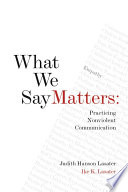 """""""What We Say Matters: Practicing Nonviolent Communication"""" by Ike Lasater, Judith Hanson Lasater"""