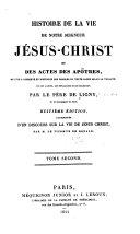 Histoire de la vie de Notre Seigneur Jésus-Christ et des actes des apotres, ou l'on a conservé et distingué les paroles du texte sacré selon la Vulgate