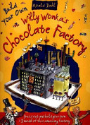Roald Dahl Build Your Own Willy Wonka s Chocolate Factory