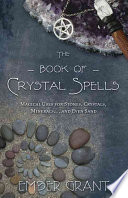 """""""The Book of Crystal Spells: Magical Uses for Stones, Crystals, Minerals... and Even Sand"""" by Ember Grant"""