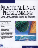 PRACTICAL LINUX PROGRAMMING:Device Drivers, Embedded Systems, and the Internet