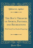 The Boy s Treasury of Sports  Pastimes  and Recreations