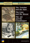 The Tortoise and the Hare, the Ant and the Grasshopper, the Lion and the Mouse