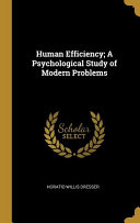 Human Efficiency  A Psychological Study of Modern Problems