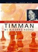 Timman. Mi ajedrez audaz