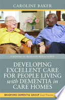 Developing Excellent Care For People Living With Dementia In Care Homes Book PDF