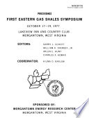 Proceedings First Eastern Gas Shales Symposium  October 17 19  1977  Lakeview Inn and Country Club  Morgantown  West Virginia Book
