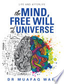 The Mind Free Will And The Universe