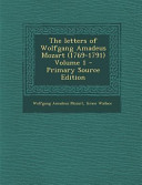 The Letters of Wolfgang Amadeus Mozart Volume 1 - Primary Source Edition