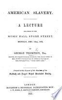 American Slavery  A lecture delivered in the Music Hall  Store Street  Dec  13th 1852  etc