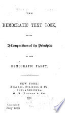 The democratic text book : being a compendium of the principles of the Democratic Party