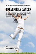 61 Recettes De Repas Organiques Pour Aider a Prevenir Le Cancer ebook