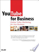 """YouTube for Business: Online Video Marketing for Any Business"" by Michael Miller"