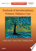 """Textbook of Interdisciplinary Pediatric Palliative Care E-Book: Expert Consult Premium Edition"" by Joanne Wolfe, Pamela Hinds, Barbara Sourkes"