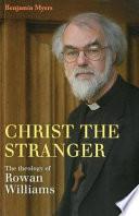 Christ the Stranger  The Theology of Rowan Williams Book