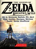 LEGEND OF ZELDA BREATH OF THE WILD WII U  NINTENDO SWITCH  PC  DLC  MAP  AMIIBO  RECIPES  SHRINES  GAME GUIDE UNOFFICIAL