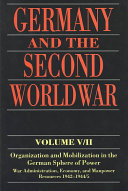 Germany and the Second World War: Organization and mobilization of the German sphere of power : wartime administration, economy, and manpower resources 1939-1941