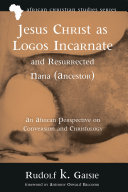 Jesus Christ as Logos Incarnate and Resurrected Nana (Ancestor)