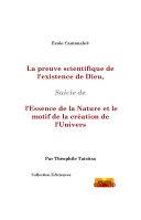 La preuve scientifique de l'existence de Dieu, l'essence de la Nature et le motif de sa création