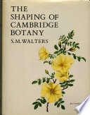 The Shaping of Cambridge Botany  : A Short History of Whole-plant Botany in Cambridge from the Time of Ray Into the Present Century