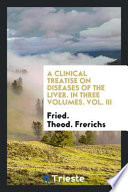 A Clinical Treatise on Diseases of the Liver. in Three Volumes. Vol. III