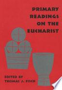 Primary Readings On The Eucharist