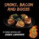 Smoke  Bacon and Booze