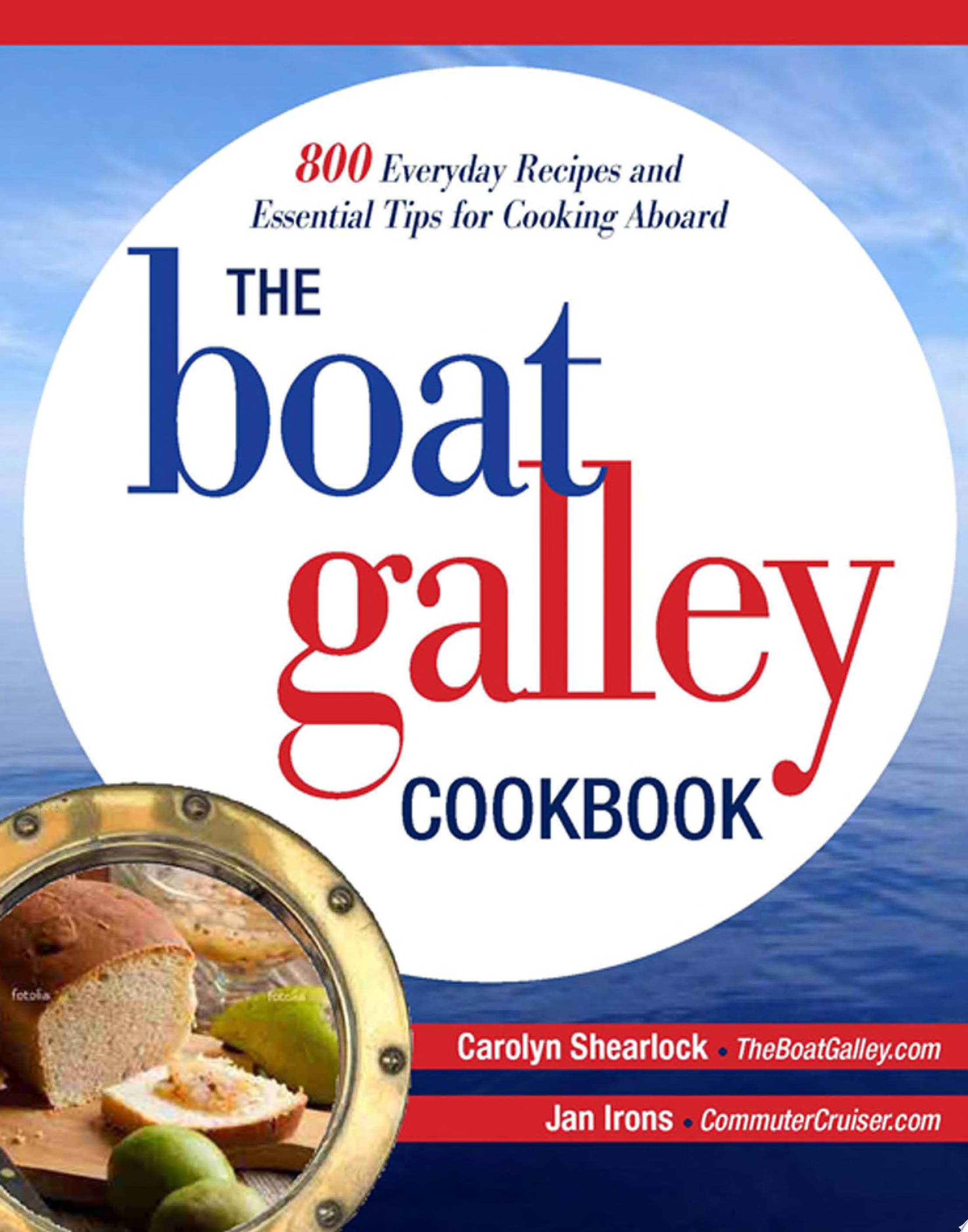 The Boat Galley Cookbook  800 Everyday Recipes and Essential Tips for Cooking Aboard