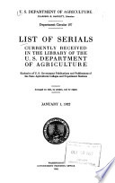 List Of Serials Currently Received In The Library Of The U S Department Of Agriculture Exclusive Of U S Government Publications And Publications Of The State Agricultural Colleges And Experiment Stations