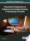 Handbook Of Research On Theoretical Perspectives On Indigenous Knowledge Systems In Developing Countries Book
