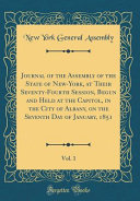 Journal Of The Assembly Of The State Of New York At Their Seventy Fourth Session Begun And Held At The Capitol In The City Of Albany On The Seventh Day Of January 1851 Vol 1 Classic Reprint