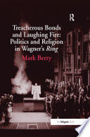 Treacherous Bonds and Laughing Fire  Politics and Religion in Wagner s Ring Book