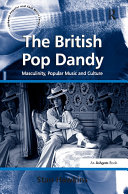 "The British Pop Dandy: ""Masculinity, Popular Music and Culture """