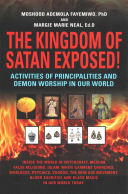 The Kingdom Of Satan Exposed Activities Of Principalities And Demon Worship In Our World Inside The World Of Witchcraft Voodoo Warlocks And Spiri
