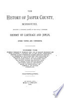The History of Jasper County  Missouri  Including a Condensed History of the State  a Complete History of Carthage and Joplin  Other Towns and Townships Book