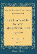 The Latter Day Saints  Millennial Star  Vol  71  August 5  1909  Classic Reprint