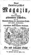 Hamburgisches Magazin oder gesammelte Schriften zum Unterricht und Vergnügen aus der Naturforschung und den angenehmen Wissenschaften überhaupt