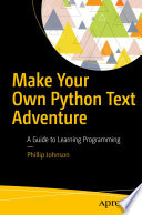 """""""Make Your Own Python Text Adventure: A Guide to Learning Programming"""" by Phillip Johnson"""