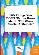 100 Things You Don t Wanna Know about the Glass Castle Book