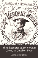 The adventures of mr  Verdant Green  by Cuthbert Bede