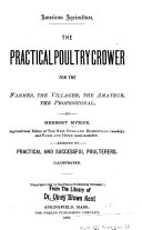 The Practical Poultry Grower for the Farmer  the Villager  the Amateur  the Professional