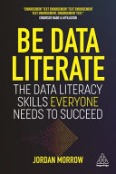 link to Be data literate : the data literacy skills everyone needs to succeed in the TCC library catalog