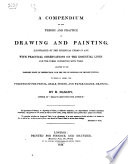 A compendium of the theory and practice of drawing and painting, etc