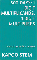 500 Days Math Multiplication Series: 1 Digit Multiplicands, 1 Digit Multipliers, Daily Practice Workbook To Improve Mathematics Skills